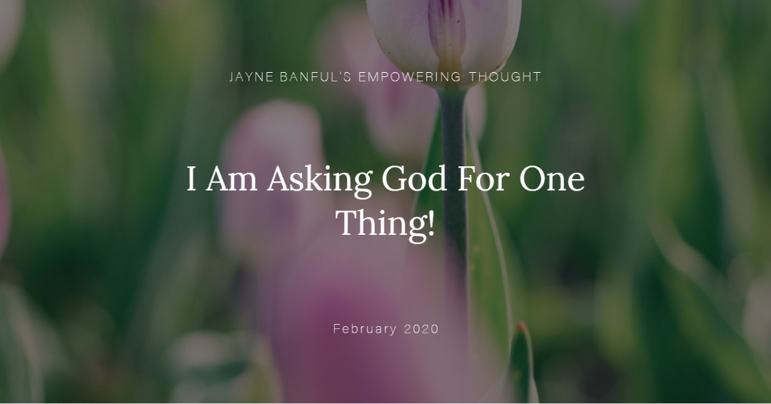 I Am Asking God For One Thing!